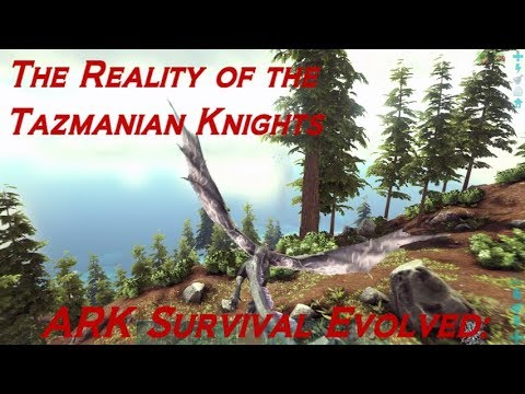 The Reality of the Tazmanian Knights - ARK Survival Evolved