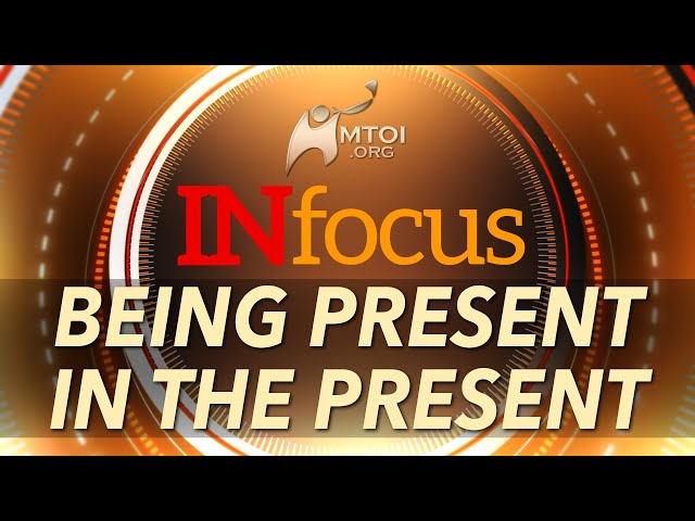 INFOCUS | Being Present in the Present