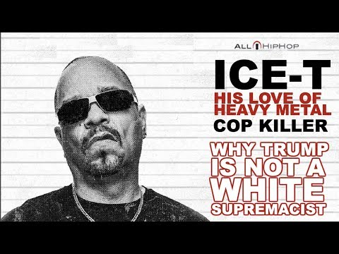 Ice-T Talks Why Trump Isn't A White Supremacist, Loving Heavy Metal, Cop Killer Revisited (Pt 2)