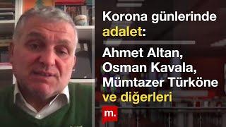 Ruşen Çakır yorumluyor: Ahmet Altan, Osman Kavala, Mümtazer Türköne ve diğerleri