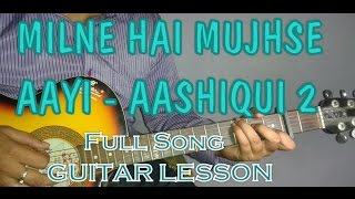 AASHIQUI 2- Milne Hai Mujhse Aayi Guitar Chords Lesson- Arijit Singh- Guitar Tutorial- Part 2