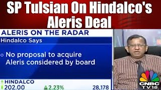 SP Tulsian On Hindalco's Aleris Deal | CNBC TV18