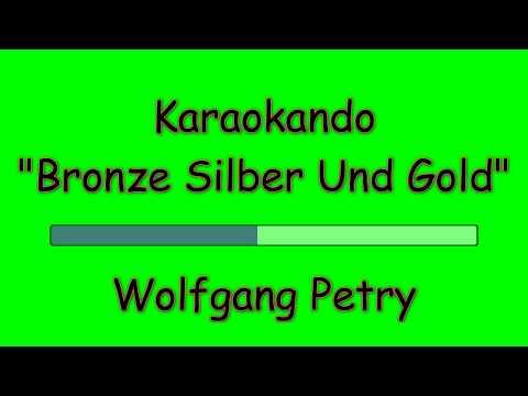 Karaoke Internazionale  - Bronze Silber Und Gold - Wolfgang Petry ( Text )