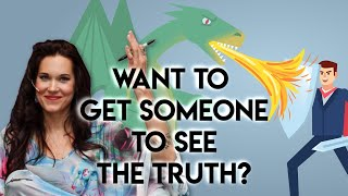 Wanna Get Someone To See The Truth? (First Dissolve Their Resistance To Seeing The Truth)