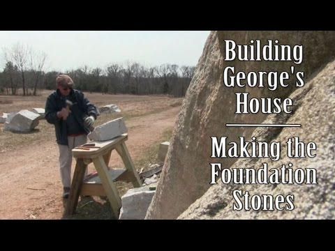 Building George's House: Making the Foundation Stones