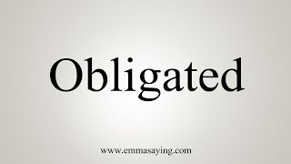 How To Say Obligated