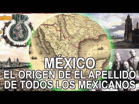 México - El Origen De El Apellido De Todos Los Mexicanos