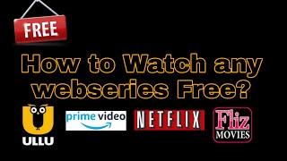 How to watch Any webseries Free ? | sacred Games | Netflix | ullu | fliz movies | Hot share | 2019
