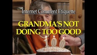 "Internet Comment Etiquette: ""Grandma's Not Doing too Good"""