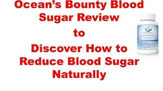 Oceans Bounty Blood Sugar Reviews to Discover How to Reduce Blood Sugar Naturally