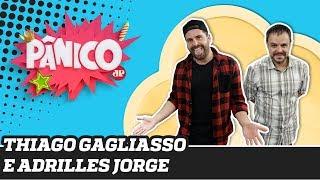 Thiago Gagliasso e Adrilles Jorge | Pânico - 12/12/19