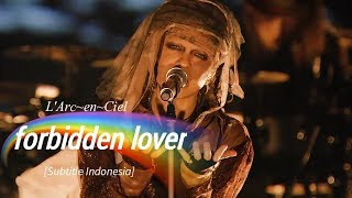 L'Arc~en~Ciel - Forbidden Lover | Subtitle Indonesia | 25th L'Anniversary LIVE