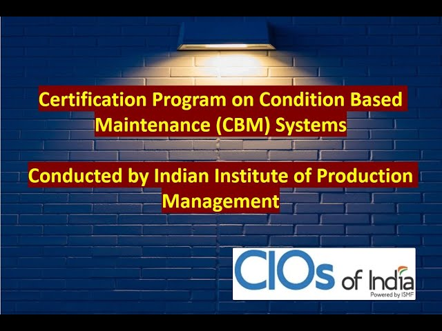 Certification Program on Condition Based Maintenance CBM Systems-Day 3-Extended: CIOs Of India