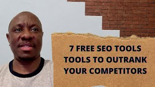 7 Free SEO Tools To Outrank Your Competitors