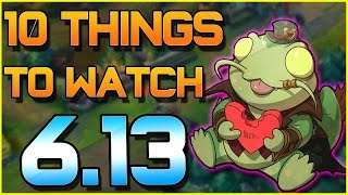 10 Things to WATCH FOR IN PATCH 6.13 | League of Legends