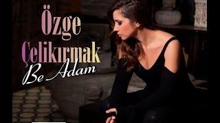 Özge Çelikırmak /Be Adam (Official Video) 2017 thumbnail