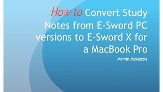 How To Convert Study Notes from E-Sword for PC to E-Sword X for Macbook Pro