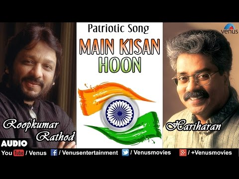 Main Kisan Hoon - Roopkumar Rathod & Hariharan : Hindi Patriotic Song