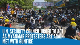 U.N. Security Council urged to act as Myanmar protesters are again met with gunfire