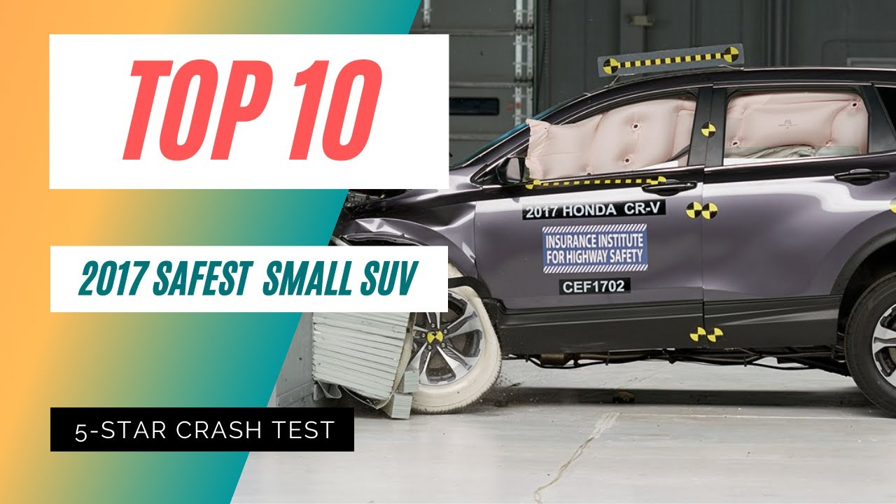 Top 10 Safest Small Suvs For 2017 With 5 Stars Crash Test