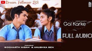 GAL KARKE Asees Kaur Siddharth Nigam Anushka Sen Full Audio Latest Punjabi Song 2019