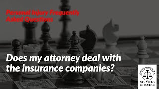 Does my attorney deal with the insurance companies? | Personal Injury Frequently Asked Questions