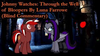 Johnny Watches Through the Well of Bloopers By Luna Farrowe (Blind Commentary)