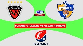 🔴 POHANG STEELERS VS ULSAN HYUNDAI LIVE I LIVE STREAMING K-LEAGUE KOREA 06/06/2020
