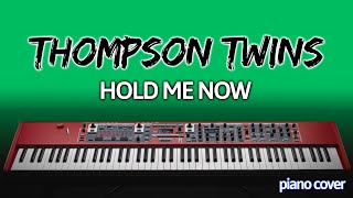 Piano Cover: Hold Me Now [Thompson Twins]