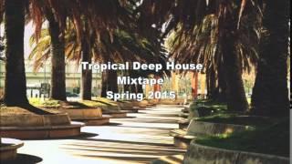 Tropical Deep House Mixtape Spring 2015