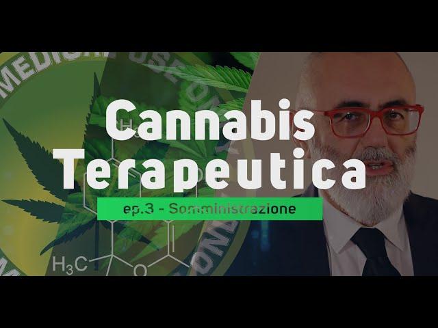 Cannabis Terapeutica - Dr Marco Bertolotto ep.03 Somministrazione