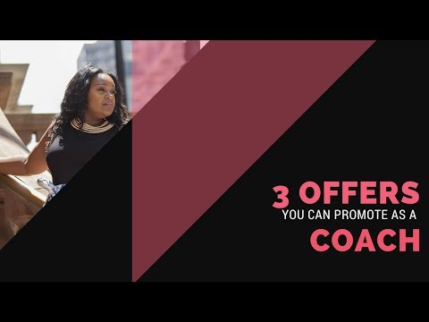 3 Types Of Offers You Can Promote As A Coach or Consultant