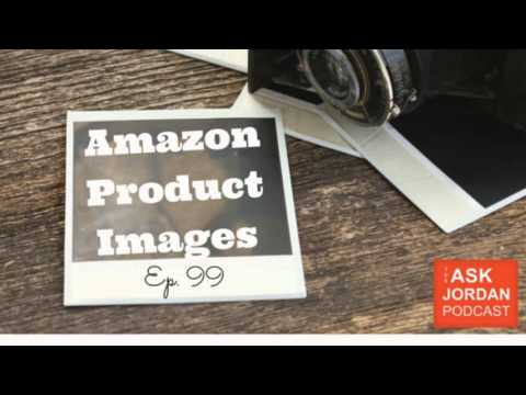 Ep. 99 - Creating Amazon product images - why, when and how?