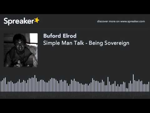 Simple Man Talk - Being Sovereign (part 1 of 2, made with Spreaker)