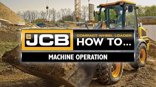 JCB Compact Wheel Loader How To - Machine Operation