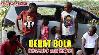 DEBAT BOLA Ronaldo atau Messi⁉️GARA-GARA JOMBLO🔴 SKETSA KOMEDI🔴 KOMEDI MAUMERE