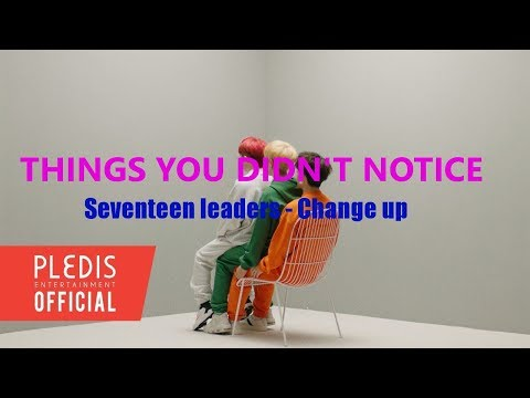 THINGS YOU DIDN'T NOTICE: Seventeen leaders - Change up