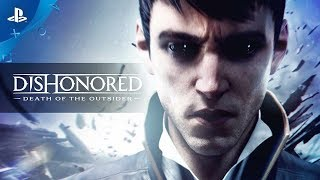 Dishonored: Death of the Outsider - Gameplay Trailer | PS4