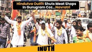 Hindu Sena | Hindutva Outfit Shuts Meat Shops In Gurugram Coz...Navratri