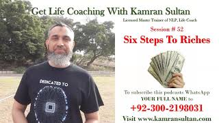 Six Steps To Riches Life Coaching With Kamran Sultan Session 52
