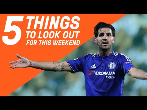 Resurgent Cesc Fabregas To Haunt Arsenal? | 5 Things To Look Out For This Weekend