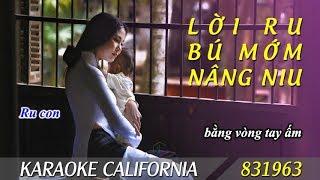 LỜI RU, BÚ MỚM, NÂNG NIU 🎤 Karaoke California 831963 (HD)