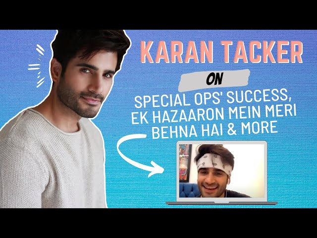 Karan Tacker on Special Ops' success, Ek Hazaaron Mein Meri Behna Hai | Happy Birthday Karan Tacker