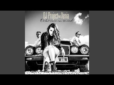 Dj Project feat Xenia - OCHII CARE NU SE VAD