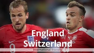 ENGLAND VS SWITZERLAND UPDATES NATIONAL FRIENDLY FIFA 19 HYPE