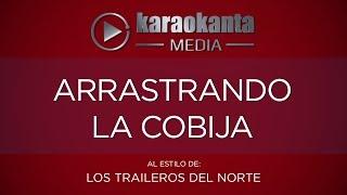 Karaokanta - Los Traileros del Norte - Arrastrando la cobija