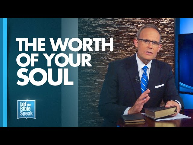 LET THE BIBLE SPEAK - The Worth Of Your Soul