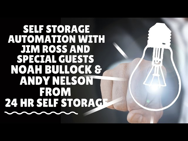 Self Storage Automation With Jim Ross and Special Guests Noah Bullock & Andy Nelson.