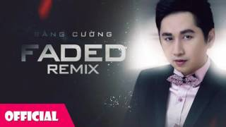 Faded Remix - Bằng Cường [Official Audio]