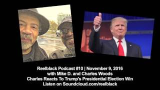 Reelblack Podcast #10 - Charles Woods Reacts To Trump Victory